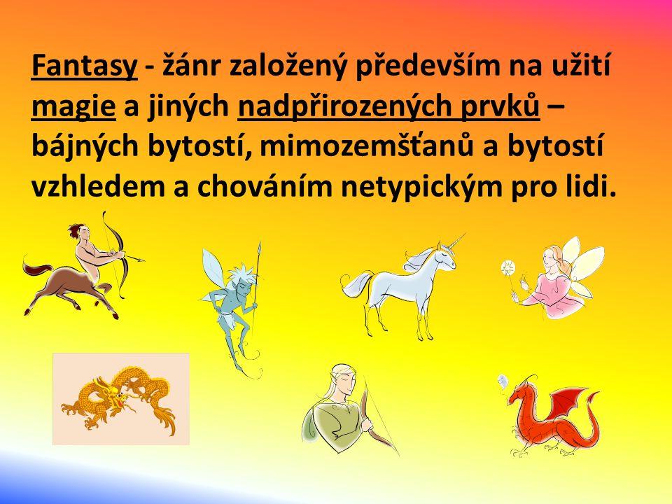 Druhy fantasy: 1.Hrdinská fantasy: Příběh se většinou zaměřuje na souboj dobra a zla.