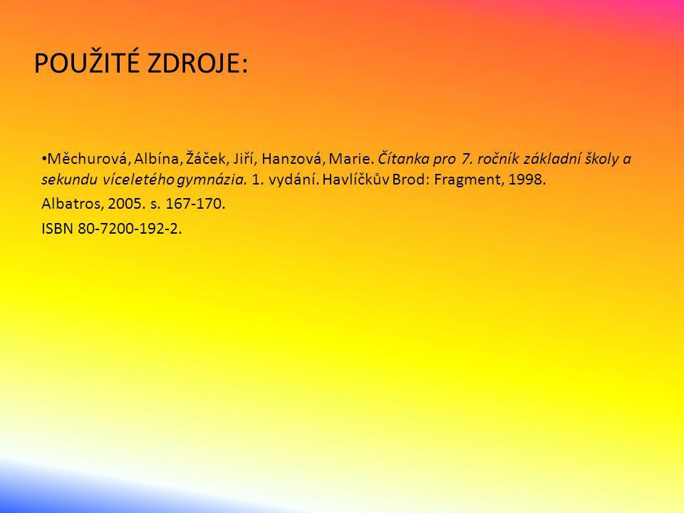 POUŽITÉ ZDROJE: Měchurová, Albína, Žáček, Jiří, Hanzová, Marie.