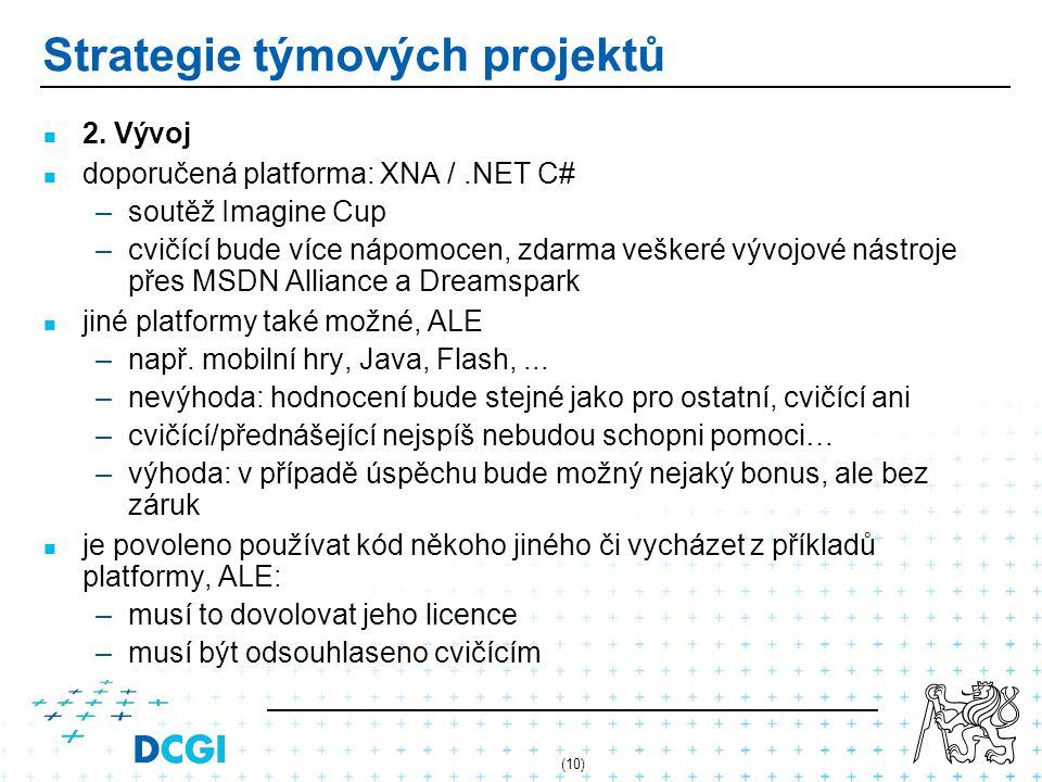 (10) Strategie týmových projektů 2. Vývoj doporučená platforma: XNA /.NET C# – –soutěž Imagine Cup – –cvičící bude více nápomocen, zdarma veškeré vývo