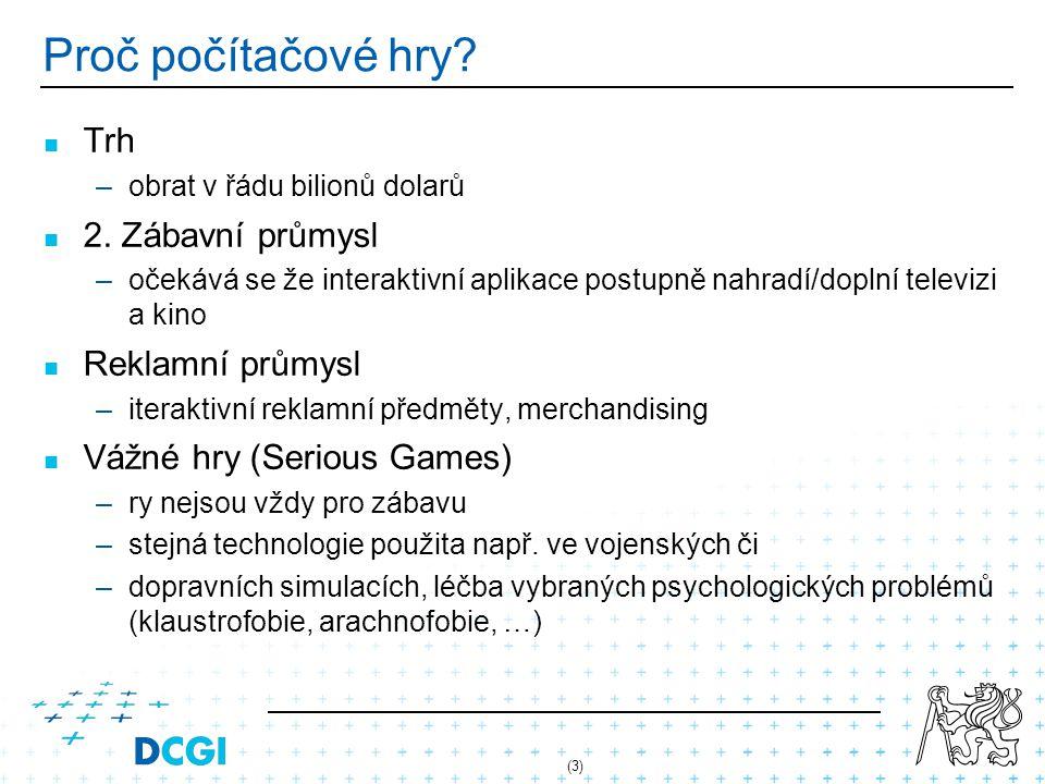 (3) Proč počítačové hry? Trh – –obrat v řádu bilionů dolarů 2. Zábavní průmysl – –očekává se že interaktivní aplikace postupně nahradí/doplní televizi