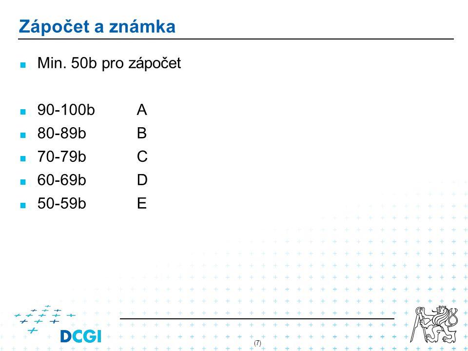 (7) Zápočet a známka Min. 50b pro zápočet 90-100bA 80-89bB 70-79bC 60-69bD 50-59bE