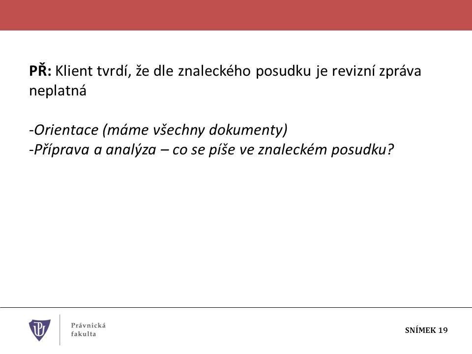 SNÍMEK 19 PŘ: Klient tvrdí, že dle znaleckého posudku je revizní zpráva neplatná -Orientace (máme všechny dokumenty) -Příprava a analýza – co se píše ve znaleckém posudku?