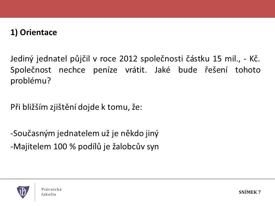 1) Orientace Jediný jednatel půjčil v roce 2012 společnosti částku 15 mil., - Kč.