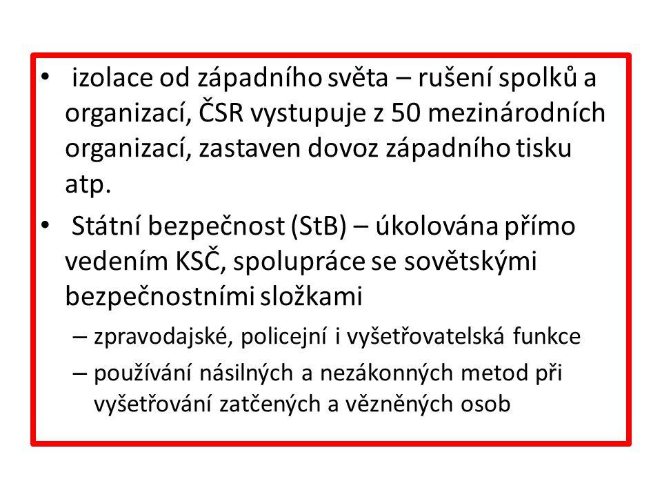 izolace od západního světa – rušení spolků a organizací, ČSR vystupuje z 50 mezinárodních organizací, zastaven dovoz západního tisku atp.