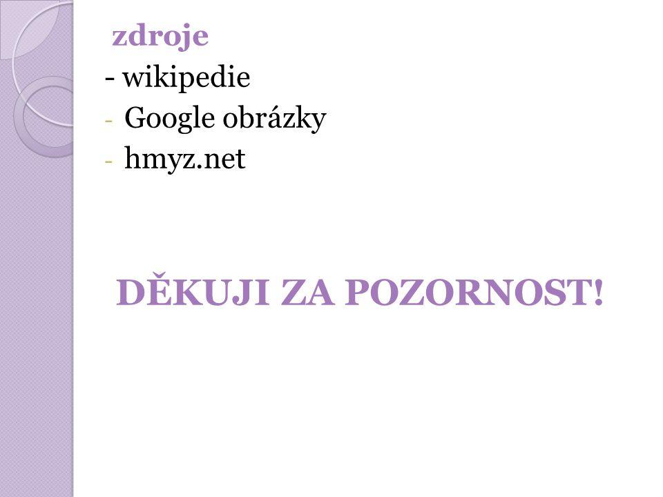 zdroje - wikipedie - Google obrázky - hmyz.net DĚKUJI ZA POZORNOST!