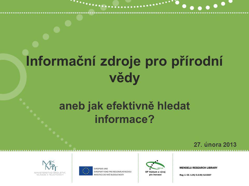 Informační zdroje pro přírodní vědy aneb jak efektivně hledat informace 27. února 2013