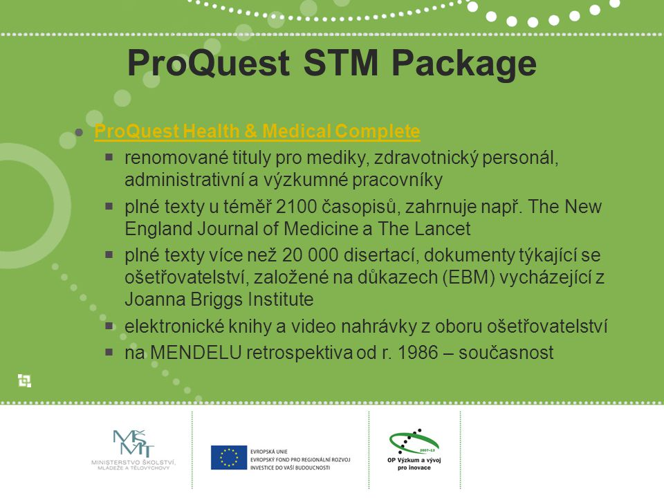 ProQuest STM Package ●ProQuest Health & Medical CompleteProQuest Health & Medical Complete  renomované tituly pro mediky, zdravotnický personál, admi