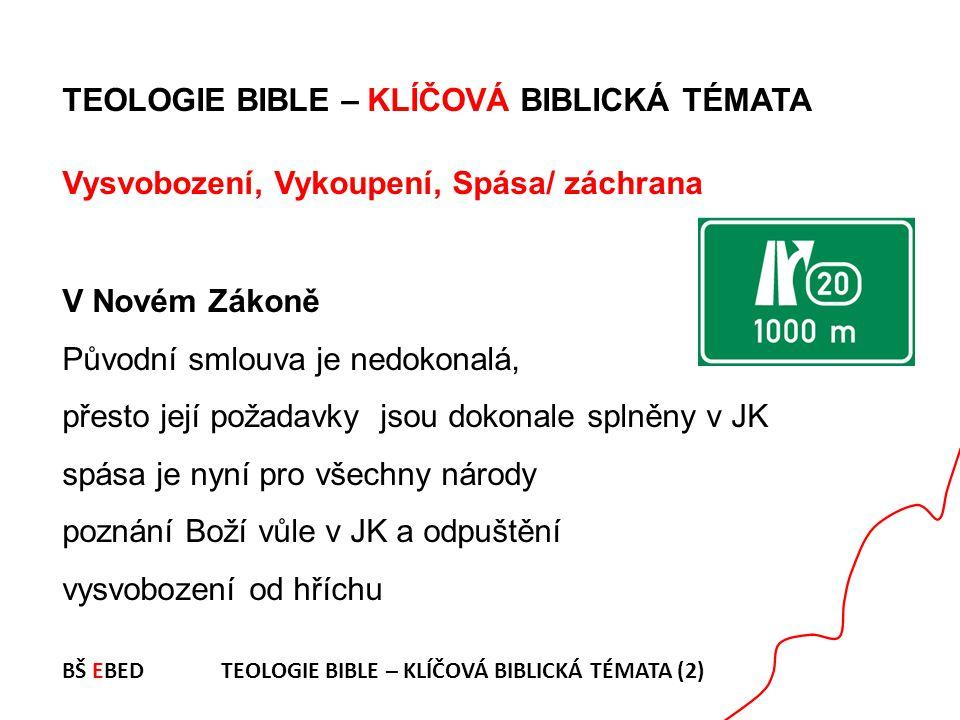 TEOLOGIE BIBLE – KLÍČOVÁ BIBLICKÁ TÉMATA Vysvobození, Vykoupení, Spása/ záchrana V Novém Zákoně Původní smlouva je nedokonalá, přesto její požadavky j
