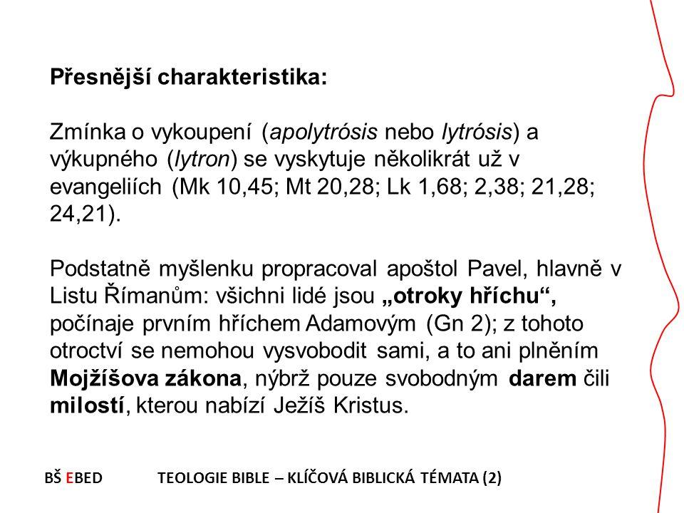Přesnější charakteristika: Zmínka o vykoupení (apolytrósis nebo lytrósis) a výkupného (lytron) se vyskytuje několikrát už v evangeliích (Mk 10,45; Mt