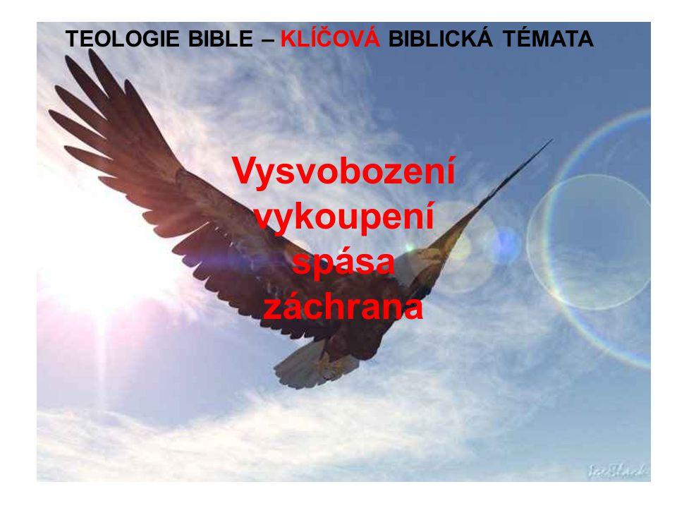 TEOLOGIE BIBLE – KLÍČOVÁ BIBLICKÁ TÉMATA Vysvobození vykoupení spása záchrana