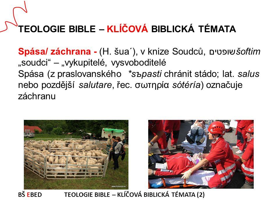 """TEOLOGIE BIBLE – KLÍČOVÁ BIBLICKÁ TÉMATA Spása/ záchrana - (H. šua´), v knize Soudců,שופטים šoftim """"soudci"""" – """"vykupitelé, vysvoboditelé Spása (z pras"""