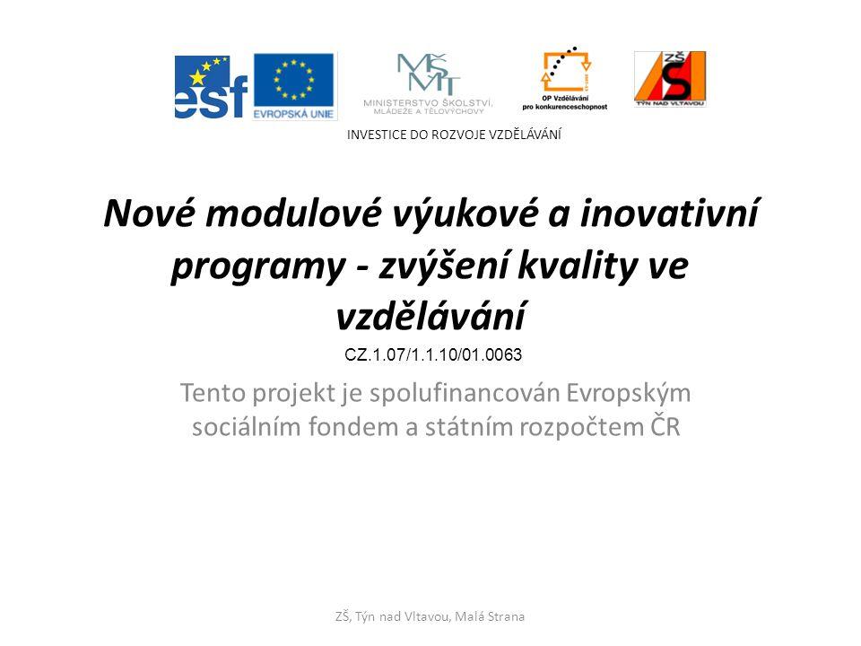Nové modulové výukové a inovativní programy - zvýšení kvality ve vzdělávání Tento projekt je spolufinancován Evropským sociálním fondem a státním rozp