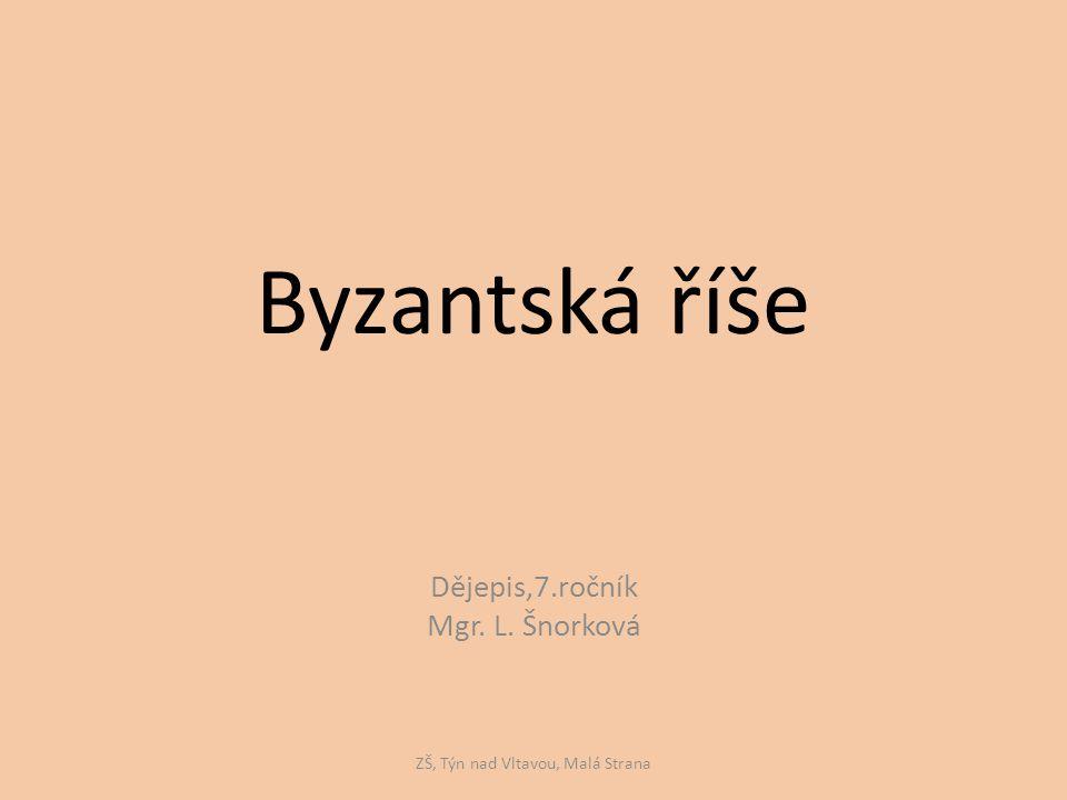 Byzantská říše Dějepis,7.ročník Mgr. L. Šnorková ZŠ, Týn nad Vltavou, Malá Strana