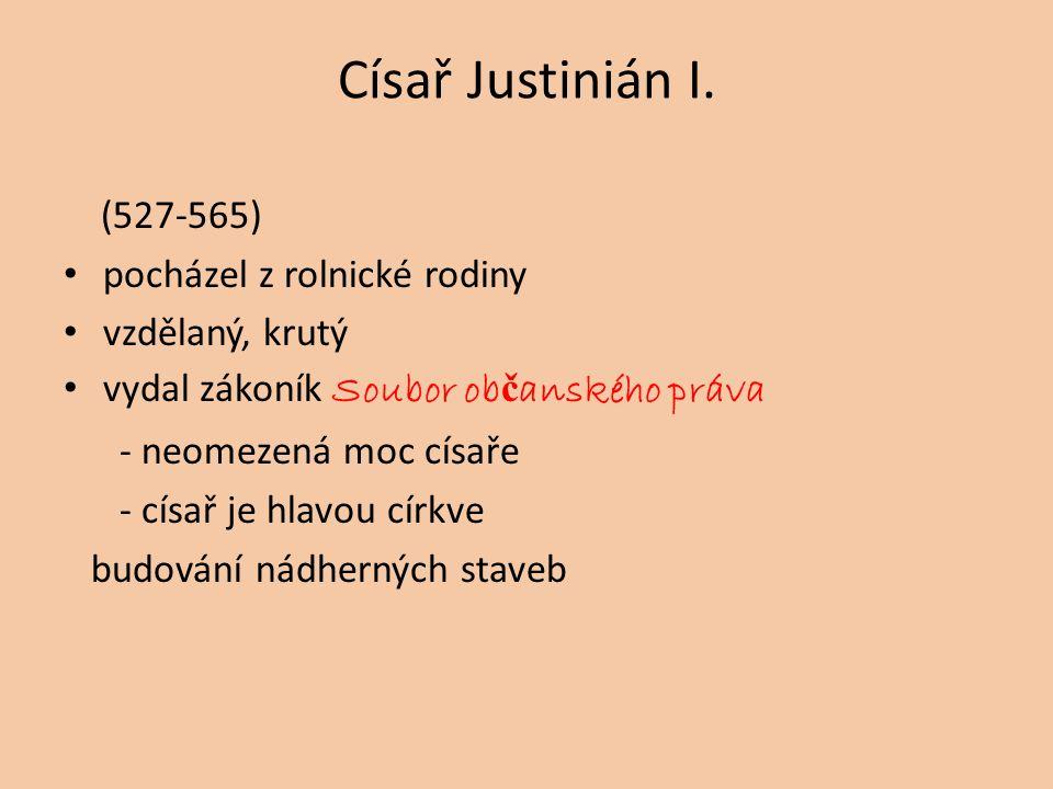 Císař Justinián I. (527-565) pocházel z rolnické rodiny vzdělaný, krutý vydal zákoník Soubor ob č anského práva - neomezená moc císaře - císař je hlav