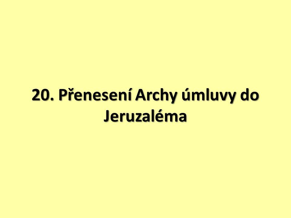 20. Přenesení Archy úmluvy do Jeruzaléma