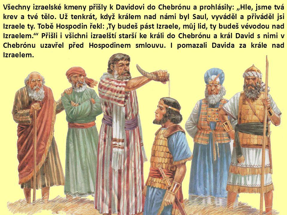 """Všechny izraelské kmeny přišly k Davidovi do Chebrónu a prohlásily: """"Hle, jsme tvá krev a tvé tělo."""