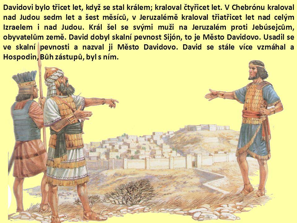 """Všechny izraelské kmeny přišly k Davidovi do Chebrónu a prohlásily: """"Hle, jsme tvá krev a tvé tělo. Už tenkrát, když králem nad námi byl Saul, vyváděl"""