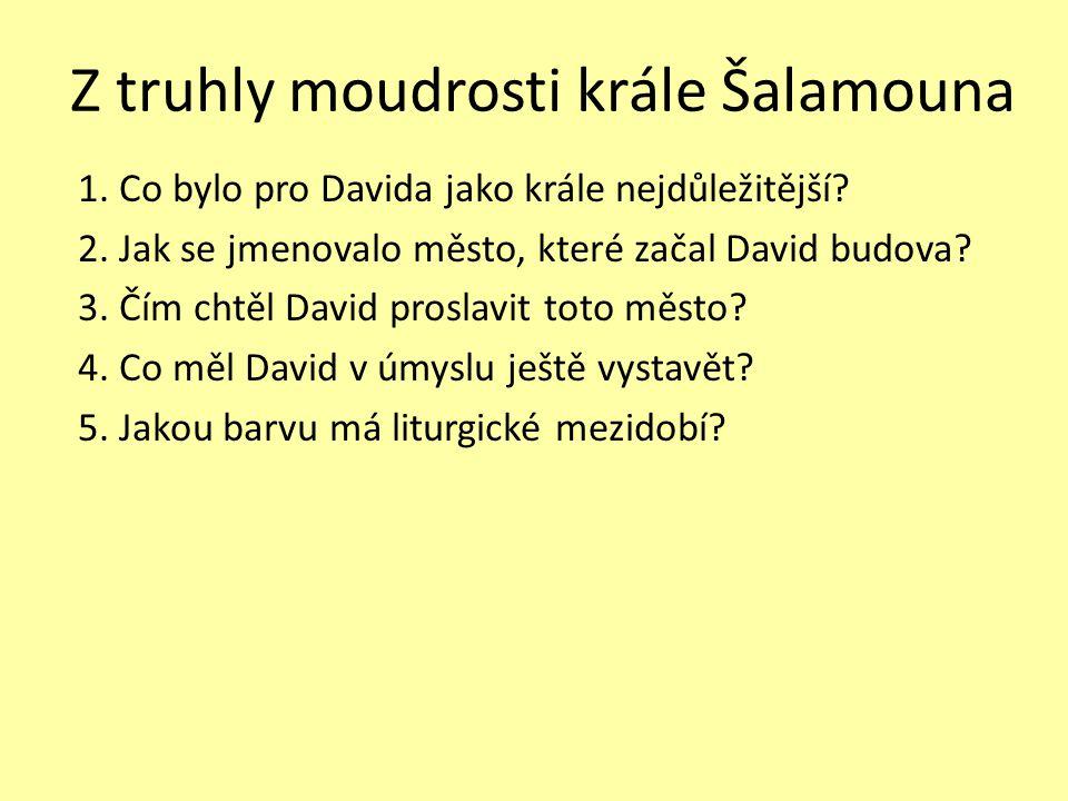 1.Co bylo pro Davida jako krále nejdůležitější. 2.