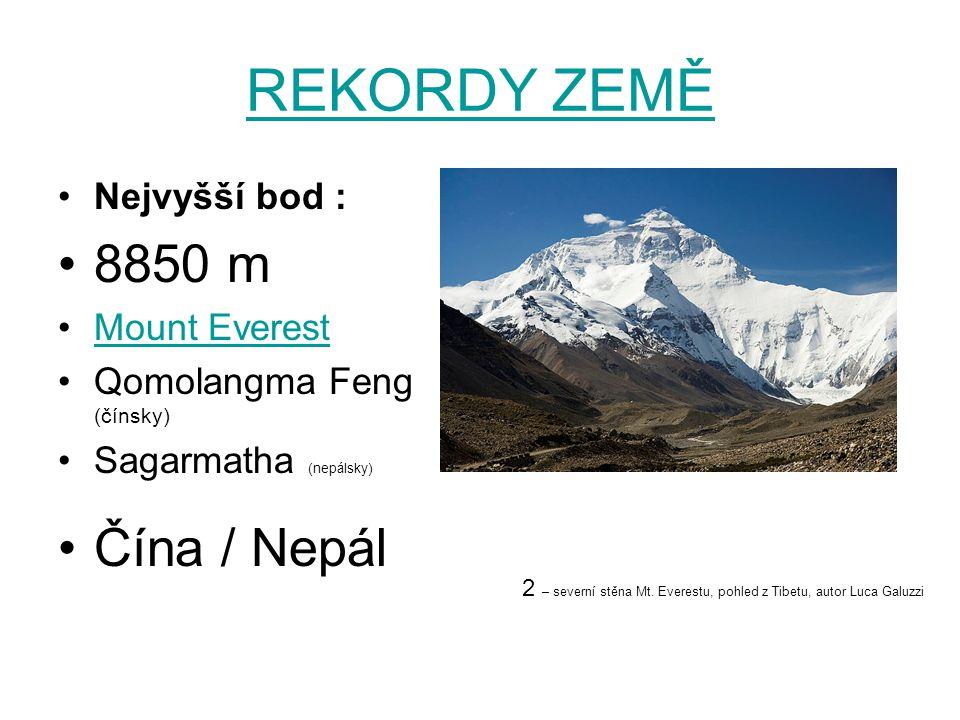 REKORDY ZEMĚ Nejvyšší bod : 8850 m Mount Everest Qomolangma Feng (čínsky) Sagarmatha (nepálsky) Čína / Nepál 2 – severní stěna Mt. Everestu, pohled z