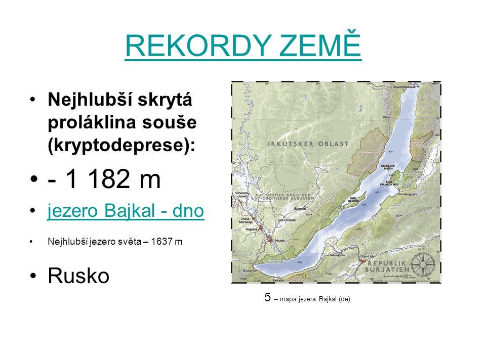 REKORDY ZEMĚ Nejhlubší skrytá proláklina souše (kryptodeprese): - 1 182 m jezero Bajkal - dno Nejhlubší jezero světa – 1637 m Rusko 5 – mapa jezera Ba