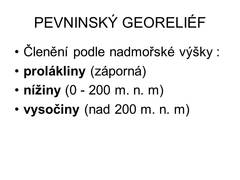 PEVNINSKÝ GEORELIÉF Členění podle relativního výškového rozdílu v metrech na určité ploše (16 km² ) : roviny (0 - 30m) pahorkatiny (30 – 150m) vrchoviny (150 – 300m) hornatiny (300 – 600m) velehornatiny (nad 600m) Pozn.