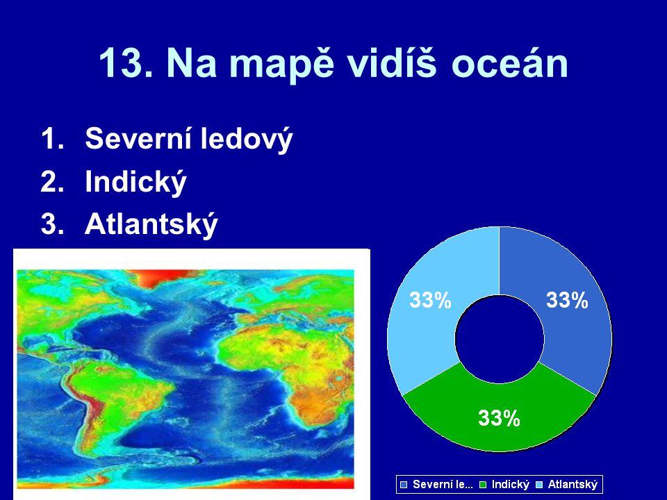 13. Na mapě vidíš oceán 1.Severní ledový 2.Indický 3.Atlantský
