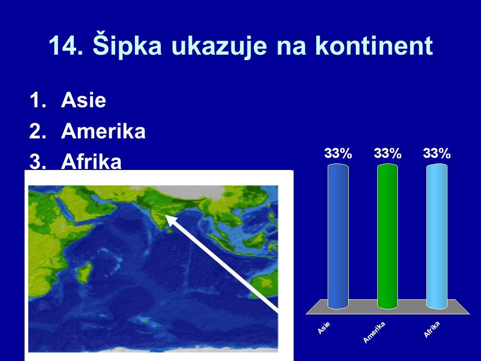 14. Šipka ukazuje na kontinent 1.Asie 2.Amerika 3.Afrika
