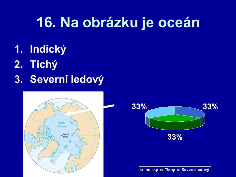 16. Na obrázku je oceán 1.Indický 2.Tichý 3.Severní ledový