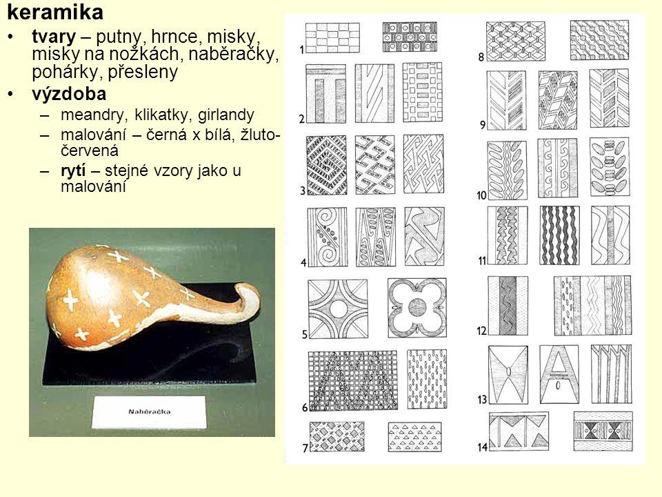 keramika tvary – putny, hrnce, misky, misky na nožkách, naběračky, pohárky, přesleny výzdoba –meandry, klikatky, girlandy –malování – černá x bílá, žl
