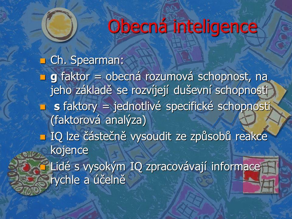 Obecná inteligence n Ch. Spearman: n g faktor = obecná rozumová schopnost, na jeho základě se rozvíjejí duševní schopnosti n s faktory = jednotlivé sp