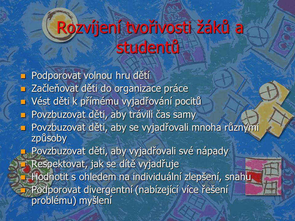 Rozvíjení tvořivosti žáků a studentů Rozvíjení tvořivosti žáků a studentů n Podporovat volnou hru dětí n Začleňovat děti do organizace práce n Vést dě