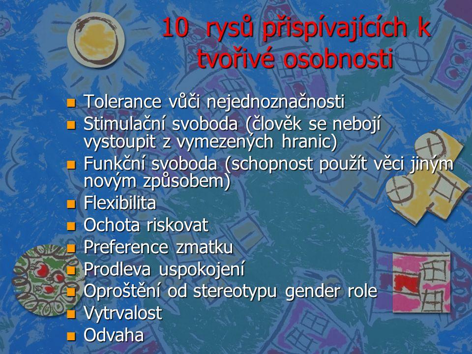 10 rysů přispívajících k tvořivé osobnosti n Tolerance vůči nejednoznačnosti n Stimulační svoboda (člověk se nebojí vystoupit z vymezených hranic) n F