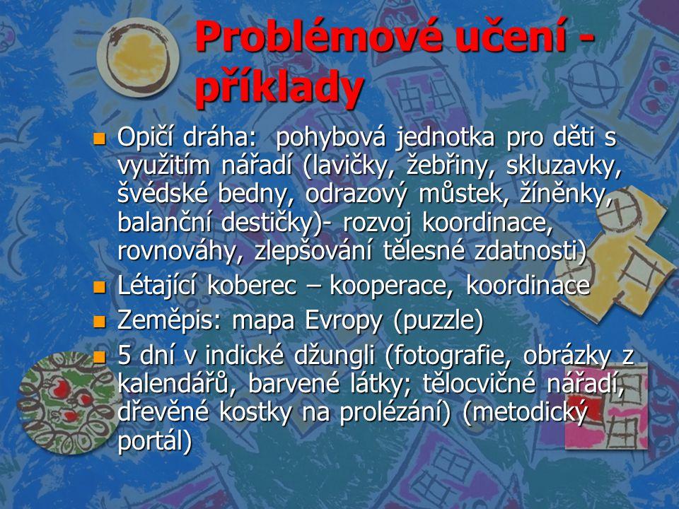 Problémové učení - příklady n Opičí dráha: pohybová jednotka pro děti s využitím nářadí (lavičky, žebřiny, skluzavky, švédské bedny, odrazový můstek,