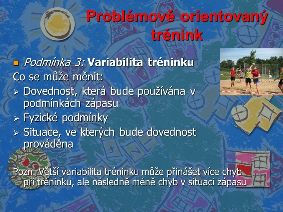 Problémově orientovaný trénink n Podmínka 3: Variabilita tréninku Co se může měnit:  Dovednost, která bude používána v podmínkách zápasu  Fyzické po