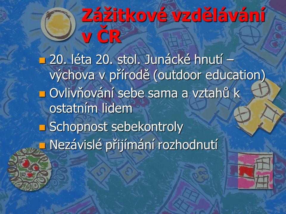 Zážitkové vzdělávání v ČR n 20. léta 20. stol. Junácké hnutí – výchova v přírodě (outdoor education) n Ovlivňování sebe sama a vztahů k ostatním lidem
