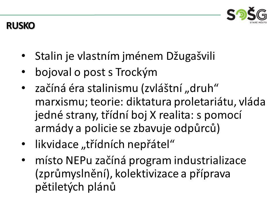 """RUSKO Stalin je vlastním jménem Džugašvili bojoval o post s Trockým začíná éra stalinismu (zvláštní """"druh marxismu; teorie: diktatura proletariátu, vláda jedné strany, třídní boj X realita: s pomocí armády a policie se zbavuje odpůrců) likvidace """"třídních nepřátel místo NEPu začíná program industrializace (zprůmyslnění), kolektivizace a příprava pětiletých plánů"""