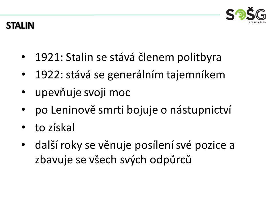 1921: Stalin se stává členem politbyra 1922: stává se generálním tajemníkem upevňuje svoji moc po Leninově smrti bojuje o nástupnictví to získal další roky se věnuje posílení své pozice a zbavuje se všech svých odpůrců STALIN