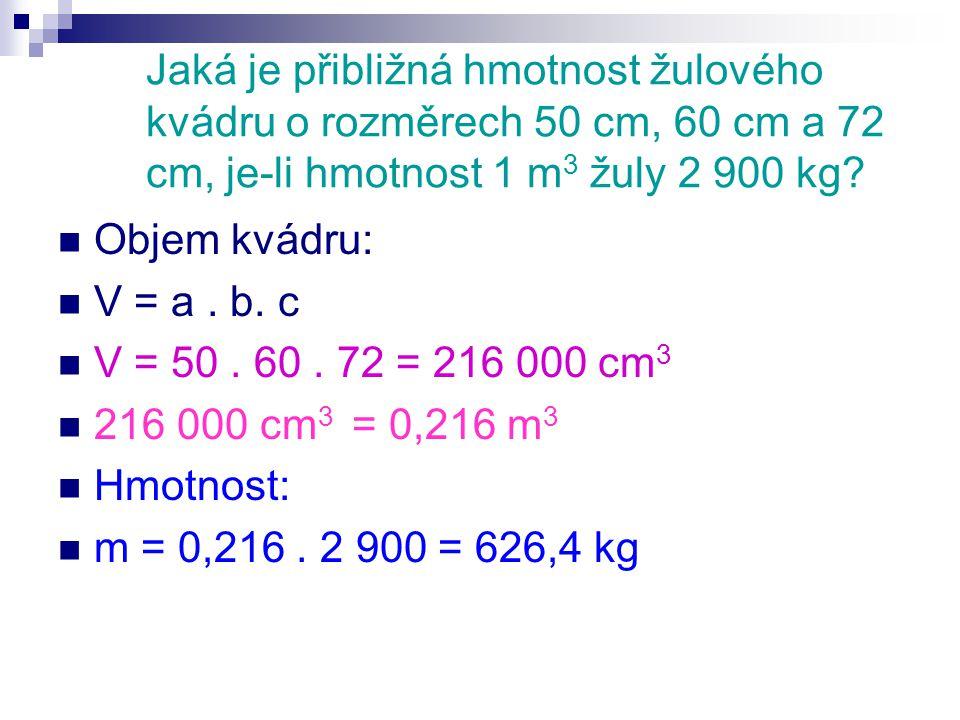 Jaká je přibližná hmotnost žulového kvádru o rozměrech 50 cm, 60 cm a 72 cm, je-li hmotnost 1 m 3 žuly 2 900 kg.