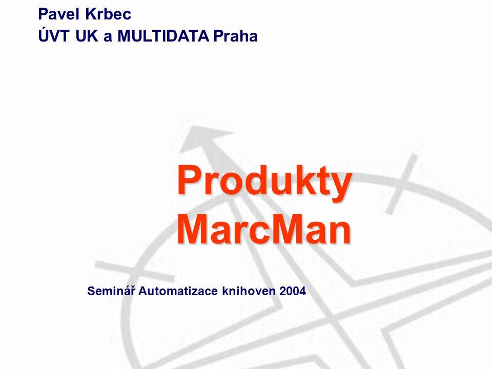 Pavel Krbec ÚVT UK a MULTIDATA Praha Seminář Automatizace knihoven 2004 Produkty MarcMan