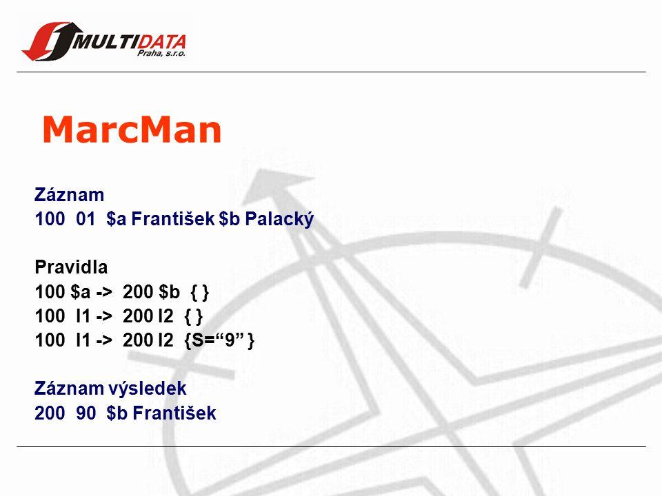 MarcMan Záznam 100 01 $a František $b Palacký Pravidla 100 $a -> 200 $b { } 100 I1 -> 200 I2 { } 100 I1 -> 200 I2 {S= 9 } Záznam výsledek 200 90 $b František