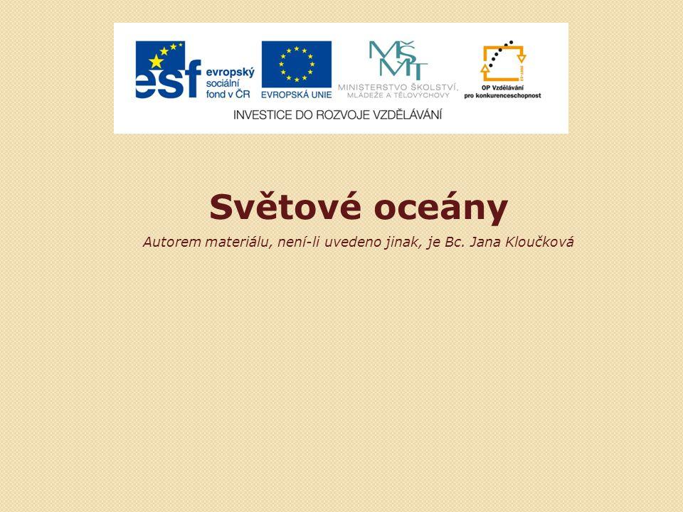 Světové oceány Autorem materiálu, není-li uvedeno jinak, je Bc. Jana Kloučková