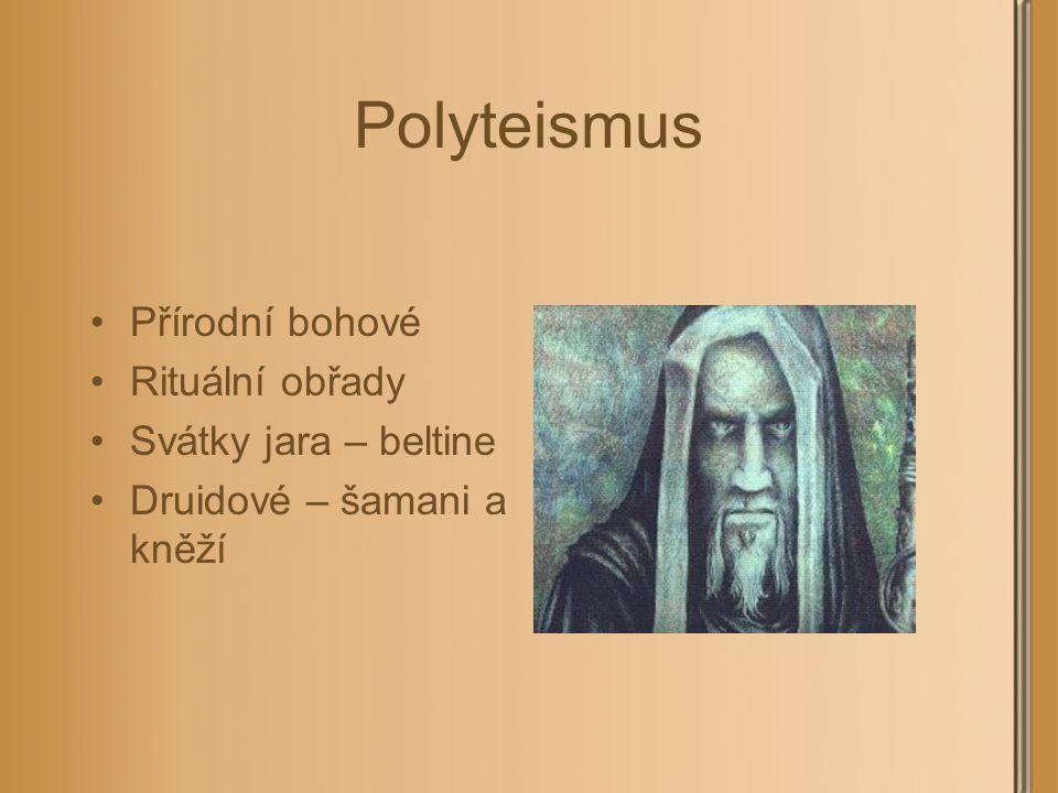 Polyteismus Přírodní bohové Rituální obřady Svátky jara – beltine Druidové – šamani a kněží