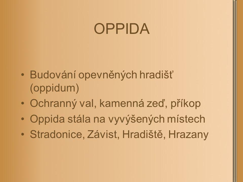 OPPIDA Budování opevněných hradišť (oppidum) Ochranný val, kamenná zeď, příkop Oppida stála na vyvýšených místech Stradonice, Závist, Hradiště, Hrazany