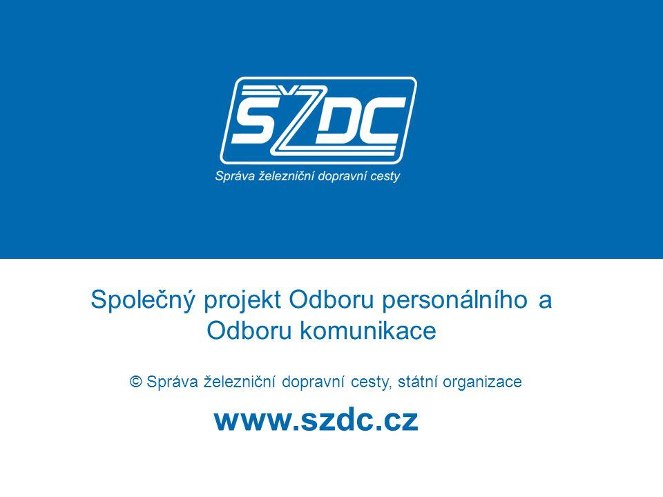 www.szdc.cz © Správa železniční dopravní cesty, státní organizace Společný projekt Odboru personálního a Odboru komunikace