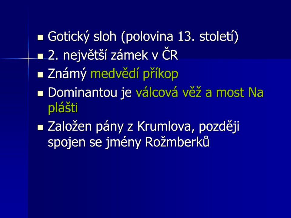 Gotický sloh (polovina 13. století) Gotický sloh (polovina 13. století) 2. největší zámek v ČR 2. největší zámek v ČR Známý medvědí příkop Známý medvě