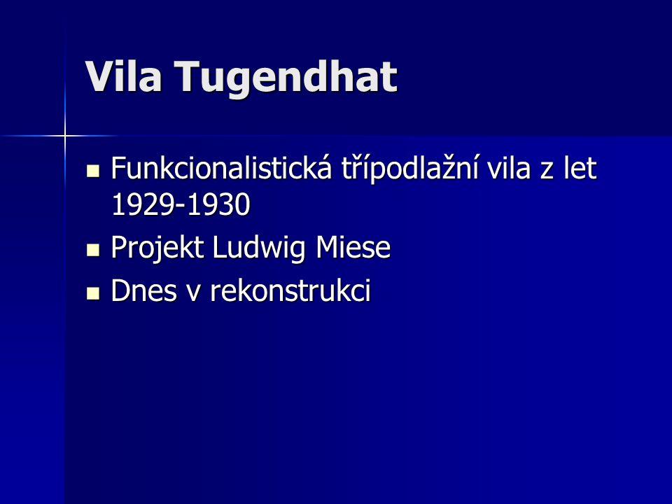 Vila Tugendhat Funkcionalistická třípodlažní vila z let 1929-1930 Funkcionalistická třípodlažní vila z let 1929-1930 Projekt Ludwig Miese Projekt Ludw