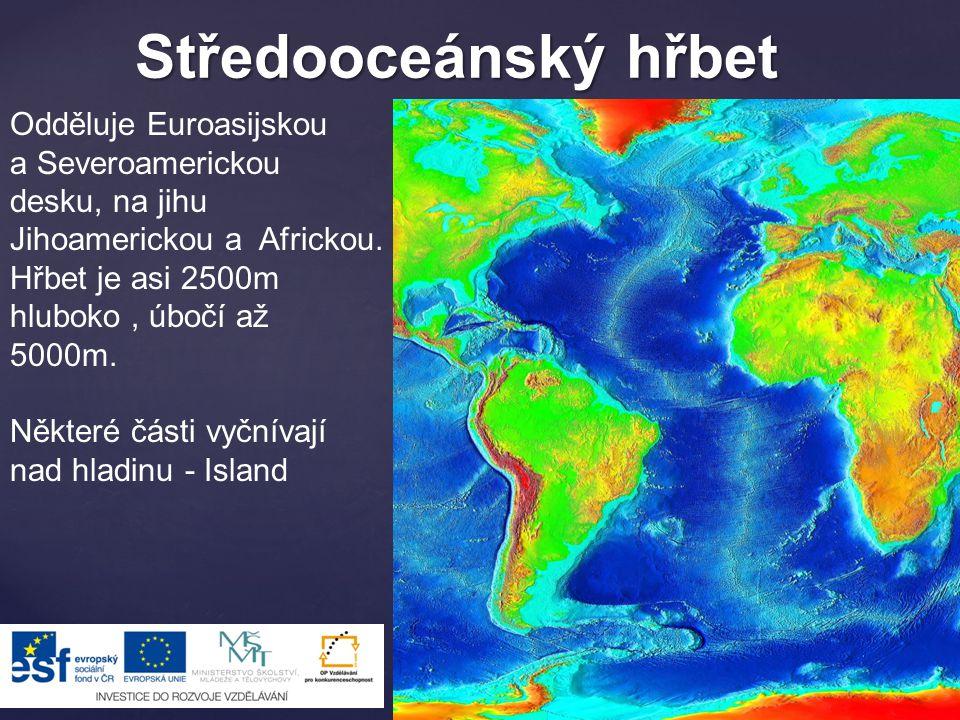 Středooceánský hřbet Odděluje Euroasijskou a Severoamerickou desku, na jihu Jihoamerickou a Africkou.