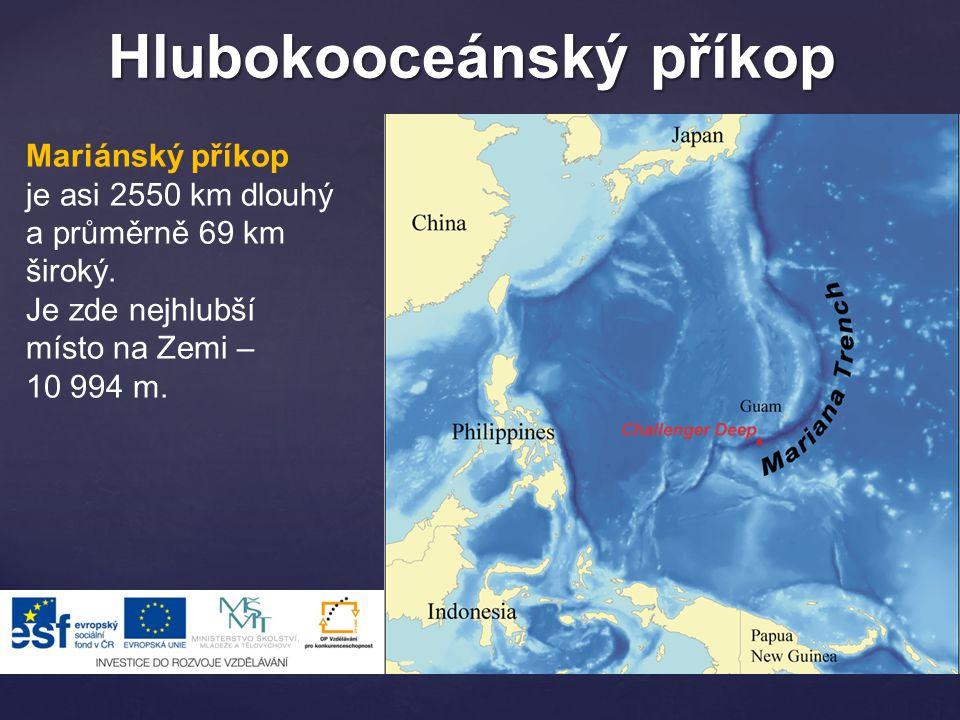 Hlubokooceánský příkop Mariánský příkop je asi 2550 km dlouhý a průměrně 69 km široký.