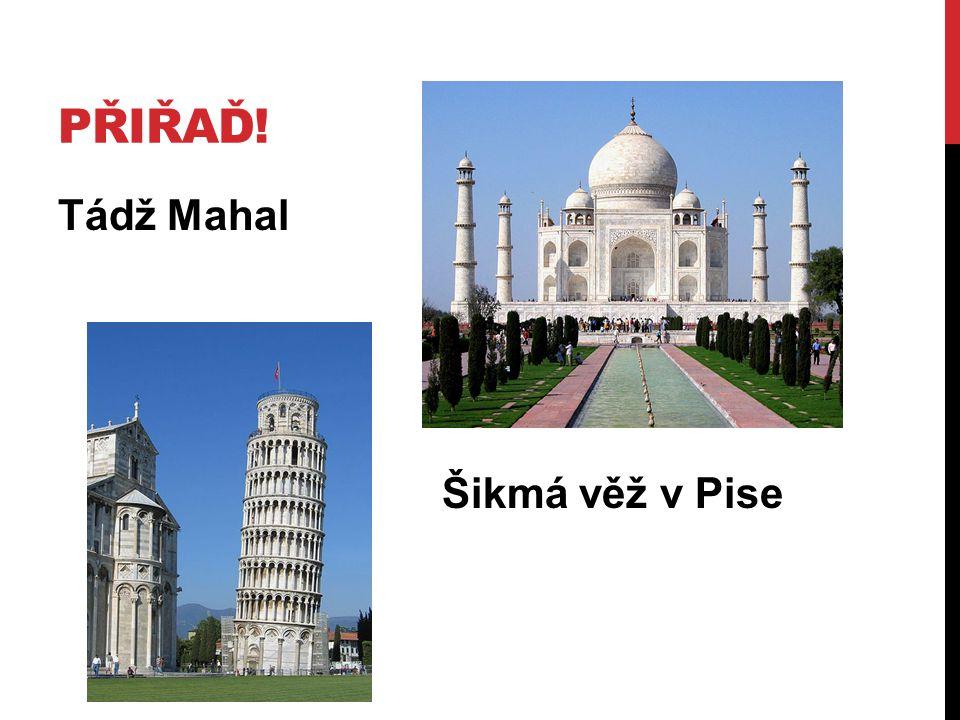 PŘIŘAĎ! Tádž Mahal Šikmá věž v Pise