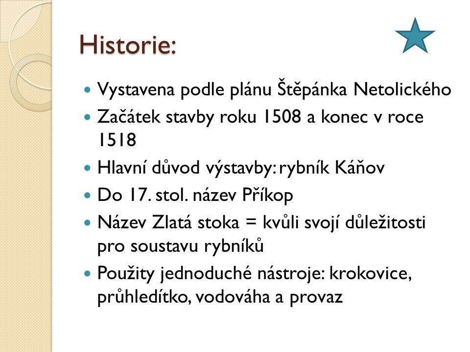 Historie: Vystavena podle plánu Štěpánka Netolického Začátek stavby roku 1508 a konec v roce 1518 Hlavní důvod výstavby: rybník Káňov Do 17.